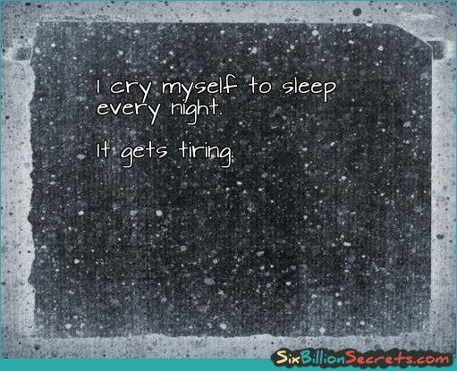 I Cry Myself To Sleep Every Night Crying Im Losing My Mind Night