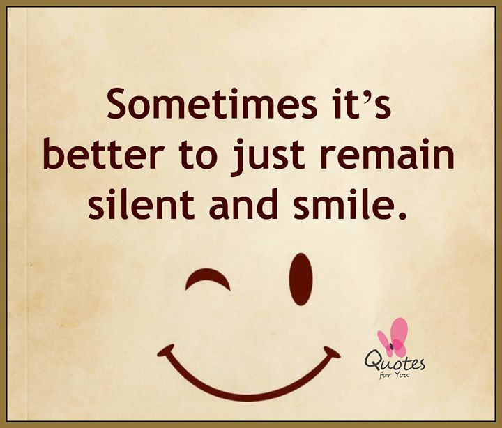 Sometimes it\'s better to just remain silent and smile ...
