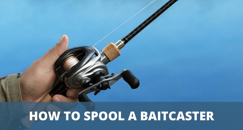 How To Spool A Baitcaster Spool Fishing Line Fishing Reels