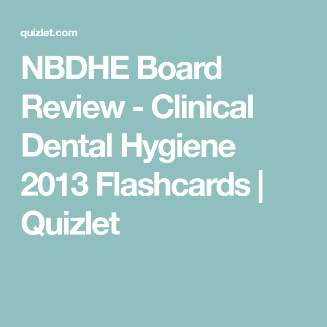 Nbdhe Board Review Clinical Dental Hygiene 2013 Flashcards