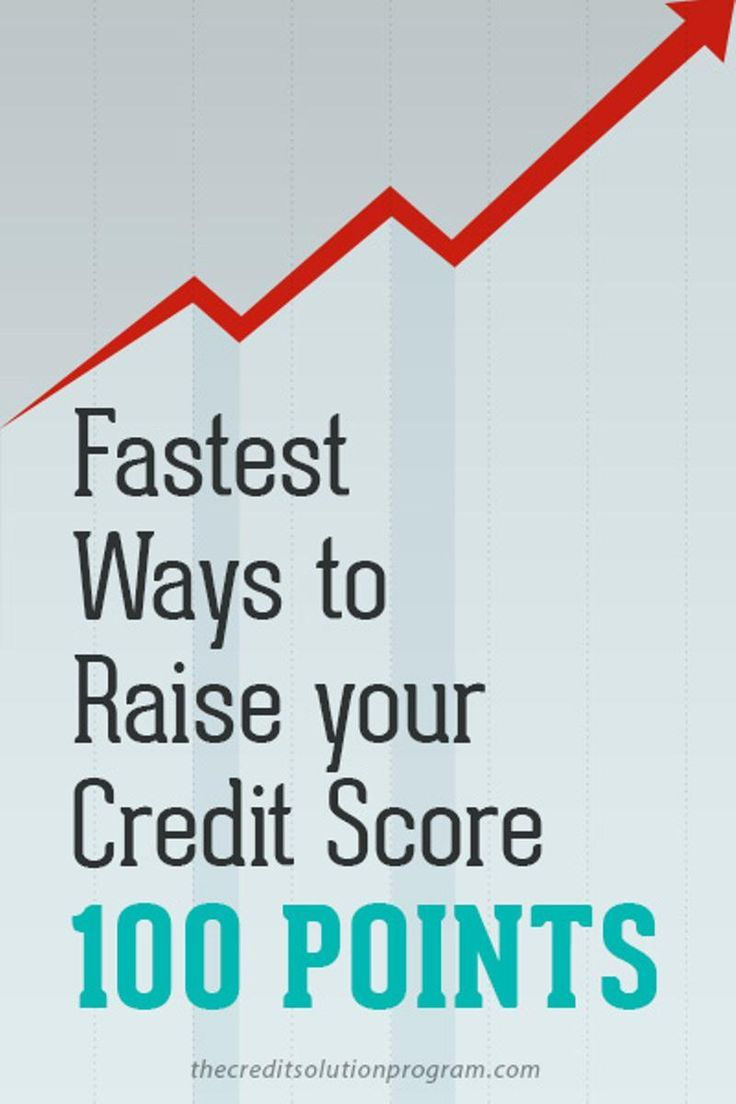 Personal Loans 600 Credit Score >> Fastest Ways to Raise Your Credit Score 100 Points   Improve credit score, Credit score, Paying ...
