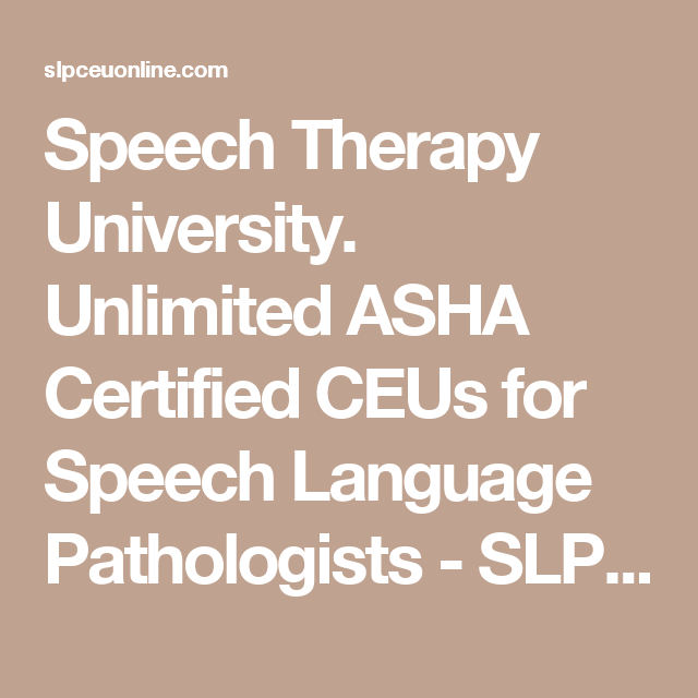 Speech Therapy University. Unlimited ASHA Certified CEUs ...