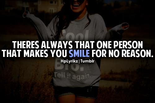 Theres Always That One Person That Makes You Smile For No Reason