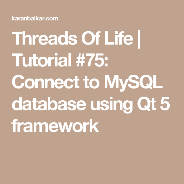Threads Of Life | Tutorial #75: Connect to MySQL database using Qt 5