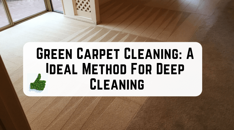 Green Carpet Cleaning A Ideal Method For Deep Cleaning When It