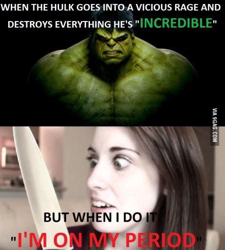 """Cuando Hulk se histeriza y destruye todo, él es """"Increíble"""", pero cuando yo lo hago """"estoy en mis días""""."""