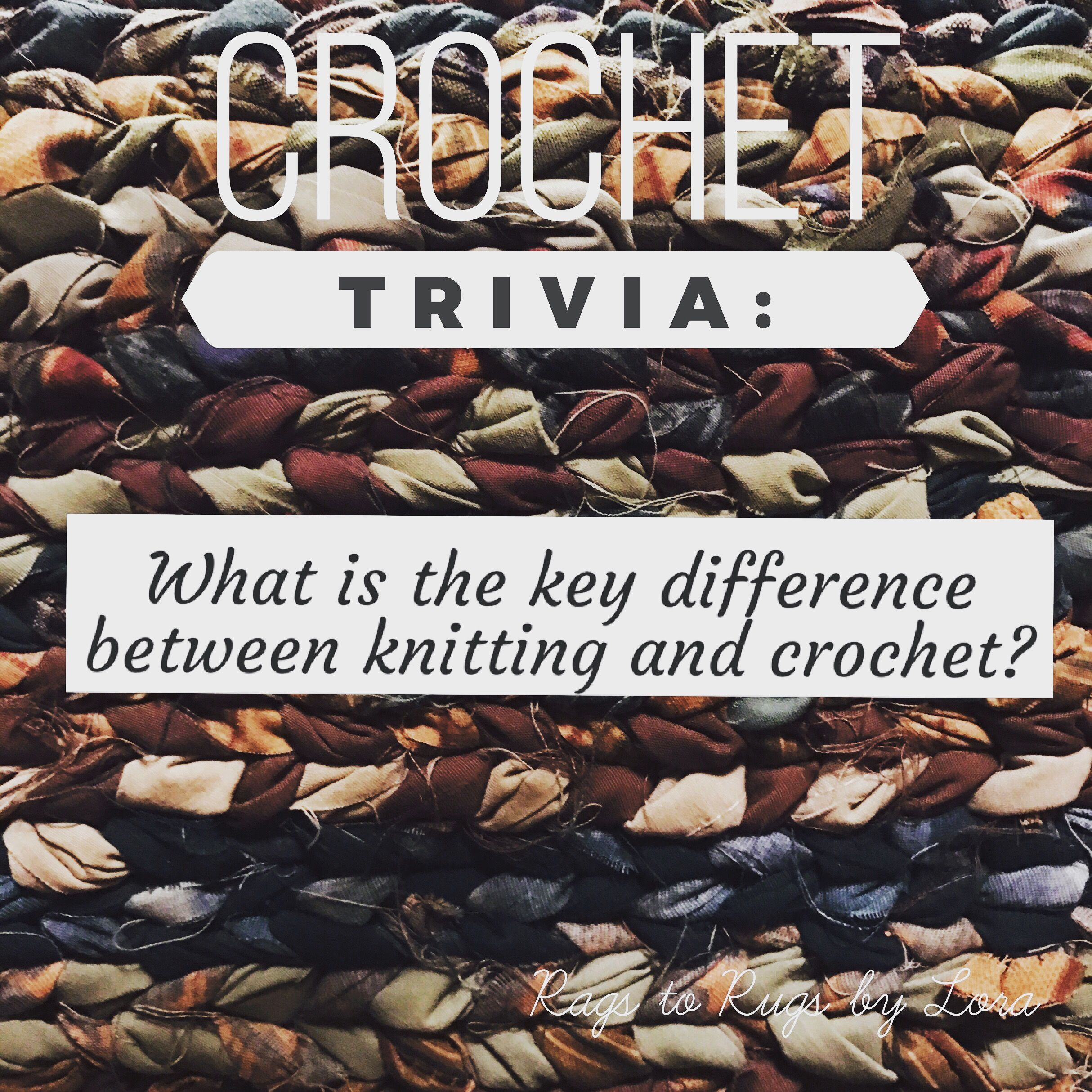 Monday Trivia 2q What Is The Key Difference Between Knitting And Crochet Monday Trivia Crochet Rag Rugs For Sale Trivia Rug Pattern