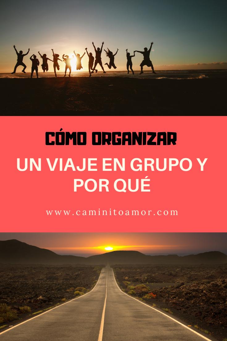 Cómo Organizar Un Viaje En Grupo Y Razones Para Hacerlo Viajes En Grupo Viajar En Pareja Viajes Ideales