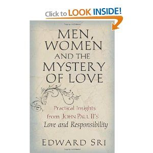 Men, Women and the Mystery of Love: Practical Insights from John Paul II's Love and Responsibility by Dr. Edward Sri