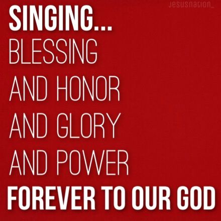 Singing Blessing And Honor And Glory And Power Forever To Our God