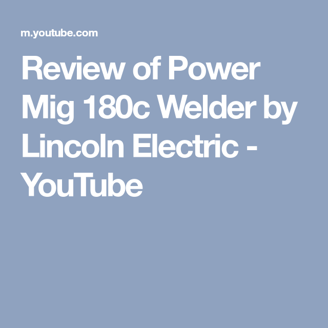 Review Of Power Mig 180c Welder By Lincoln Electric Youtube Craft Videos Doll Hair Welders