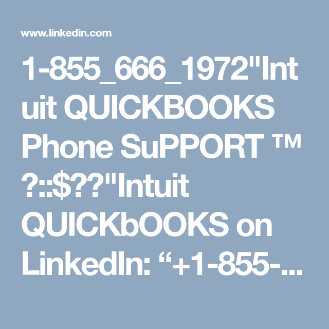 1 855 666 1972 Intuit Quickbooks Phone Support Intuit Quickbooks On Linkedin Small Business Accounting Software Small Business Accounting Quickbooks