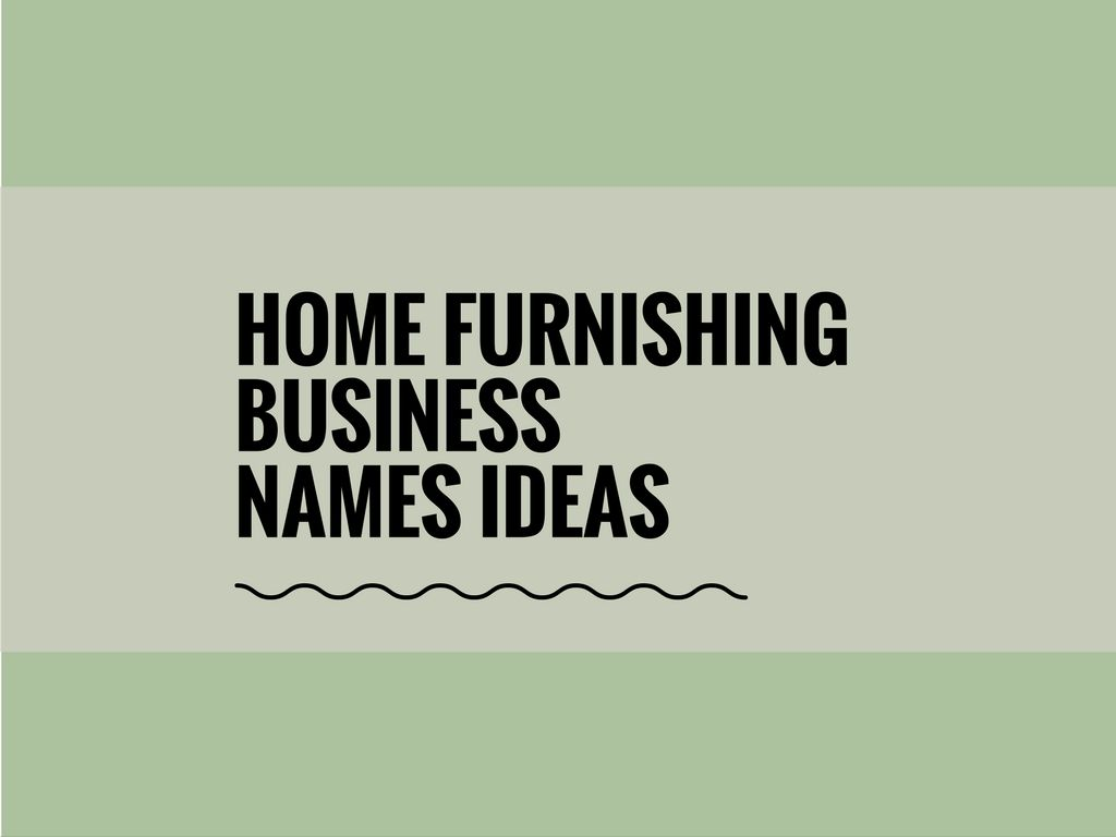 65 Best Home Furnishing Business Names Catchy Business Names