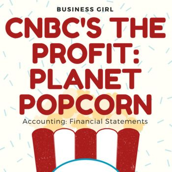CNBCu0027s The Profit-- Planet Popcorn (Accounting Financial - financial statements