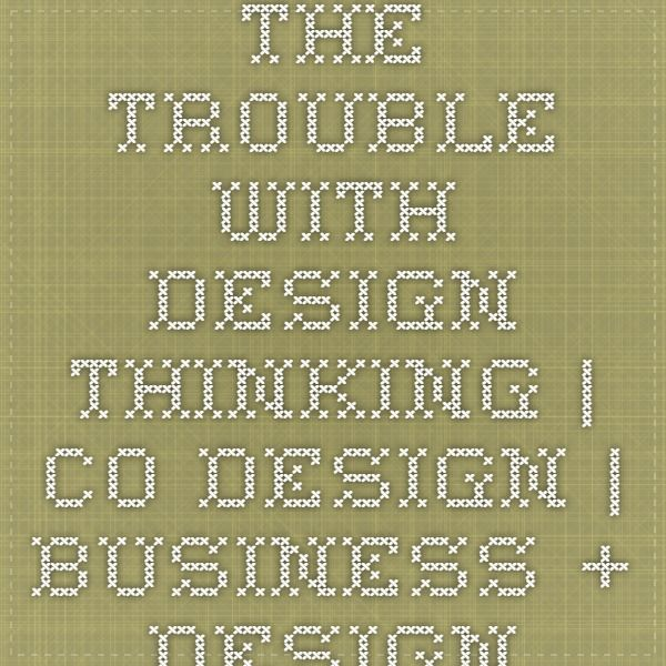 The Trouble With Design Thinking | Co.Design | business + design