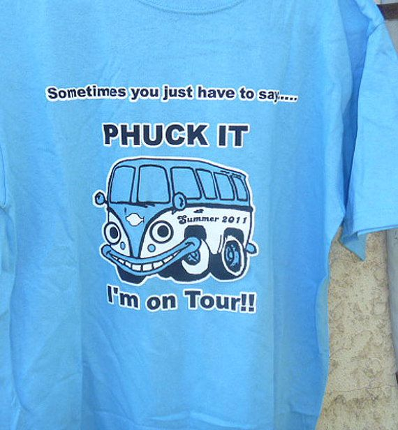 Phish Shirt  PHUCK IT ....... I'm On Tour  by sherrishempdesigns