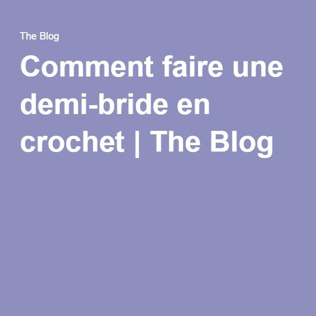 Comment Faire Une Demi Bride En Crochet The Blog Fr
