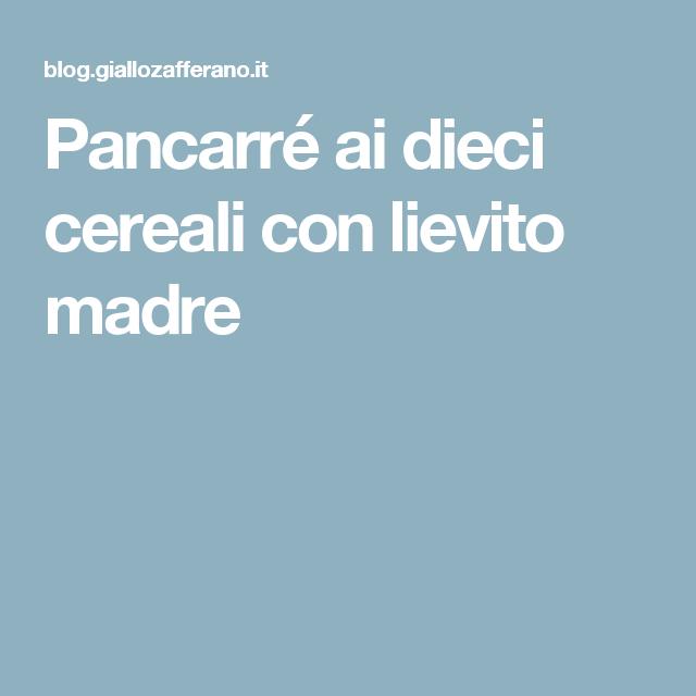 Pancarré ai dieci cereali con lievito madre