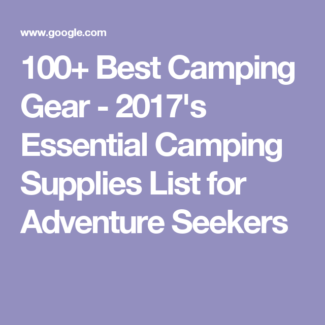 100+ Best Camping Gear - 2017's Essential Camping Supplies List for  Adventure Seekers