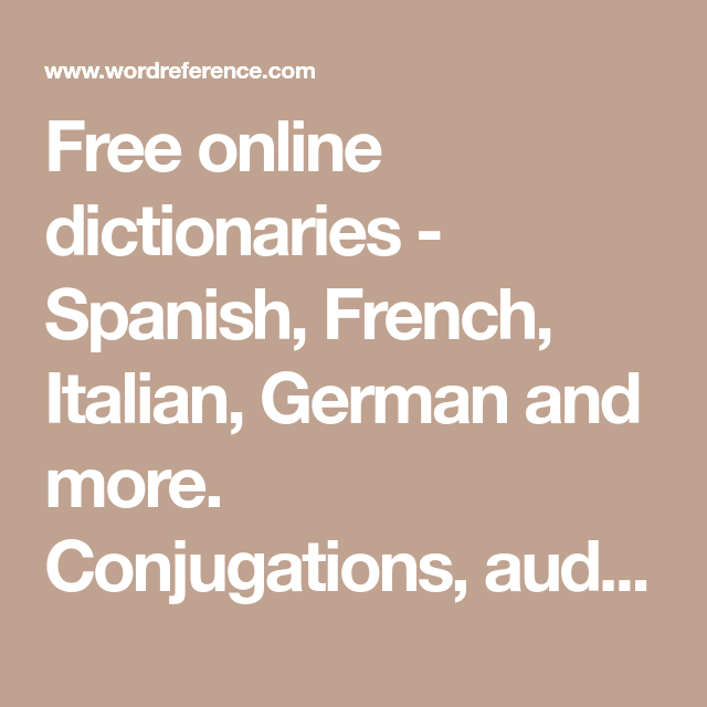 Free Online Dictionaries Spanish French Italian German And More Conjugations Audio Pronunciations And For Dictionary Spanish Learning Italian Dictionary