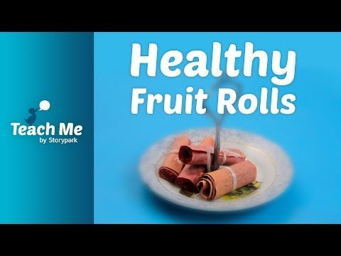 Teach Me: Healthy Fruit Rolls - YouTube