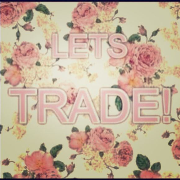 I LOVE TO TRADE!! Do you do trades at all? Everything in my closet is tradable except for my gray bridesmaid dress :) Other