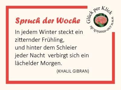 Spruch der Woche – Teil Zwei der Zitatsammlung  In jedem Winter steckt ein zitternder Frühling... Khalil Gibran