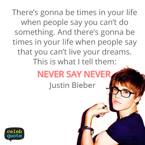 I Like This Becuase Justin Bieber Is Saying That Never Say Never Which Is Basically Saying If Someo Justin Bieber Quotes Justin Bieber Facts Celebration Quotes