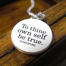 """""""To thine own self be true"""" - Shakespeare. . . possibly my next tattoo"""