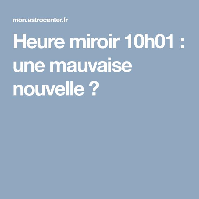 Heure Miroir 10h01 Une Mauvaise Nouvelle 10H01 Angegardien Zodiaque Signeduzodiaque
