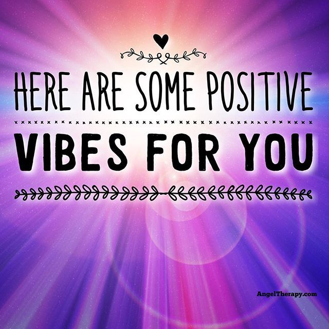 I am sending you Positive Energy, Positive Thoughts, and