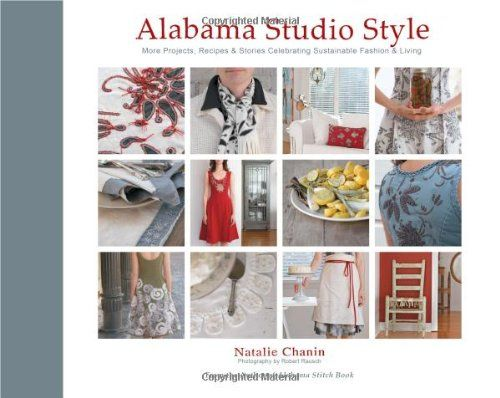 Alabama Studio Style: More Projects, Recipes, & Stories Celebrating Sustainable Fashion & Living by Natalie Chanin http://www.amazon.co.uk/dp/1584798238/ref=cm_sw_r_pi_dp_bjtGvb04B3VD1