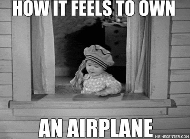 How it feels to own an airplane Aviation Humor