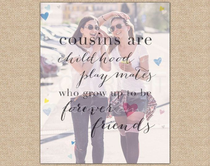 Cousins Are Childhood Playmates Who Grow Up To Be Forever Friends Gift Ideas For Their Bday Or Special Event
