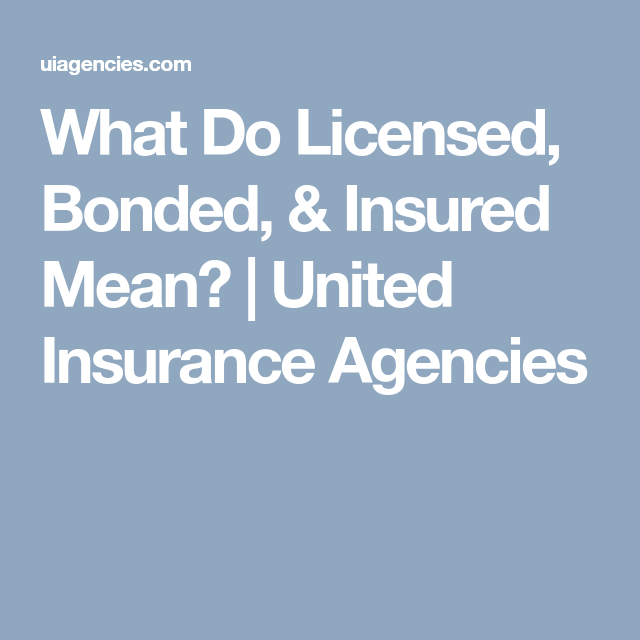 What Do Licensed Bonded Insured Mean United Insurance