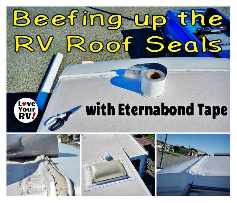 Beefing Up My Rv Roof Seals With Eternabond Tape Camper Maintenance Camper Repair Popup Camper