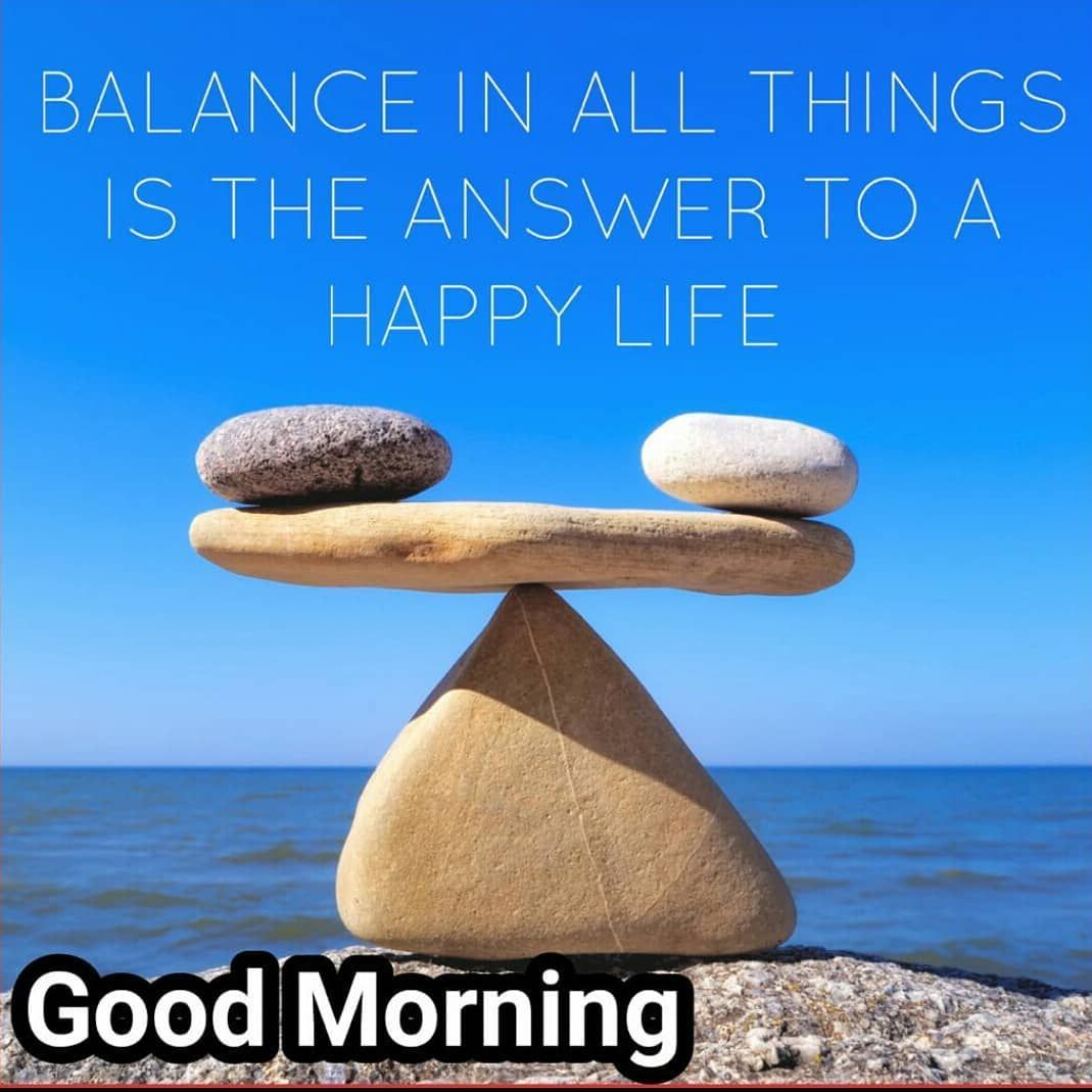 Balance In All Things Is The Answer To A Happy Life Good Morning