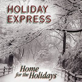 This item available to checkout and stream for free with your Mesa Public Library library card. #holidayparty #holidaypartysoundtrack    Home For The Holidays / Holiday Express