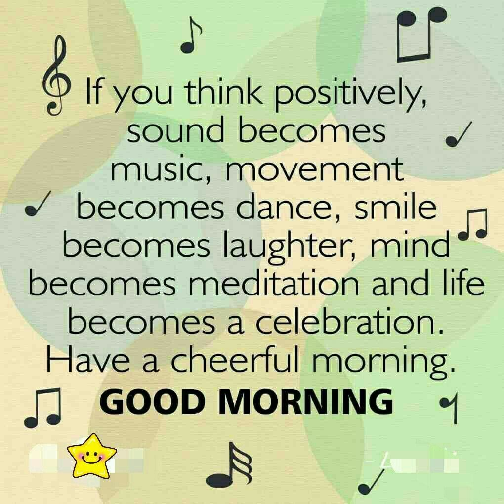 If You Think Positively Sound Becomes Music Movement Becomes Dance Smile Becomes Good Morning Quotes Funny Good Morning Quotes Positive Good Morning Messages