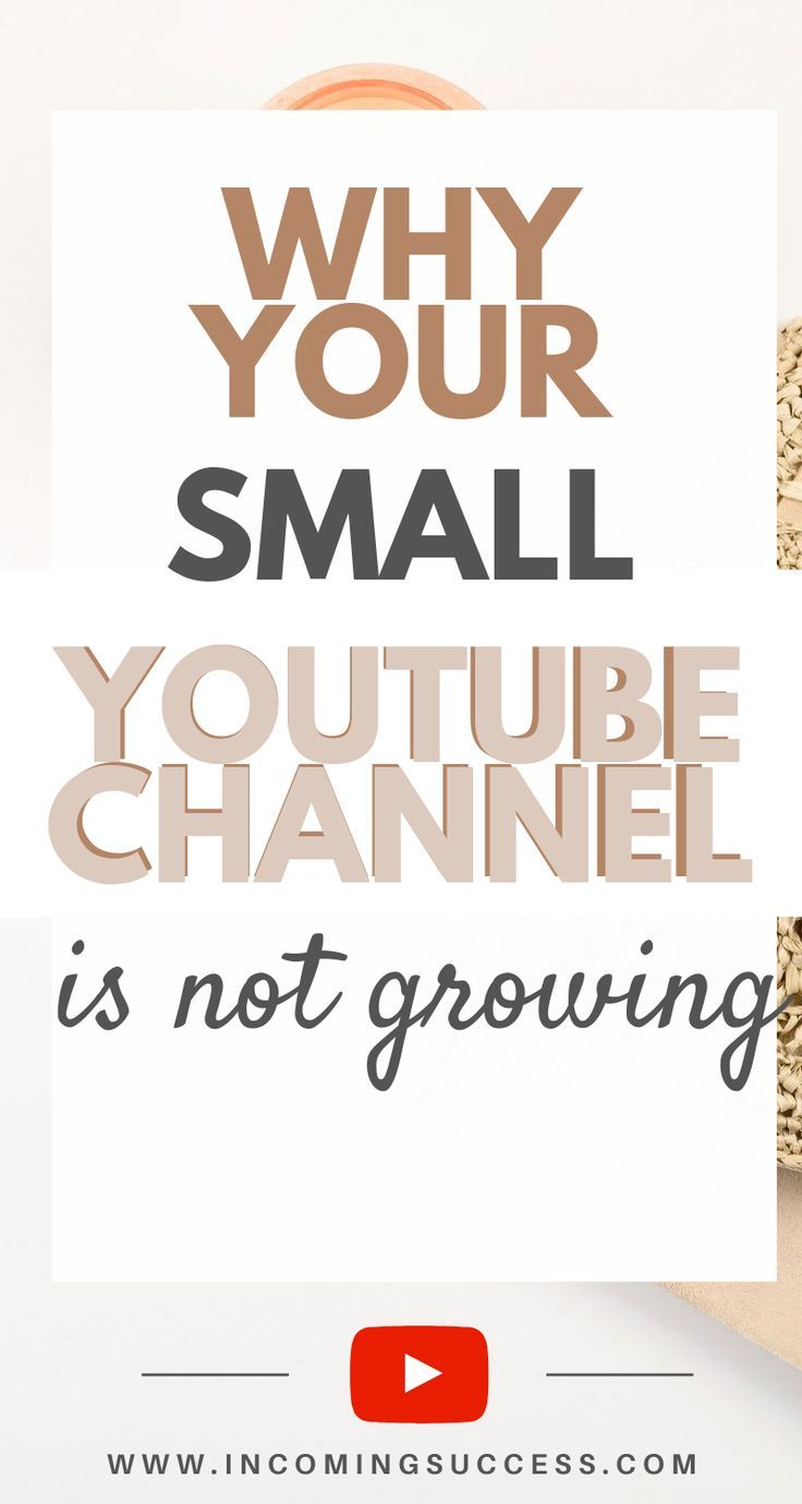 Why Your Small Youtube Channel Is Not Growing - Get More ...