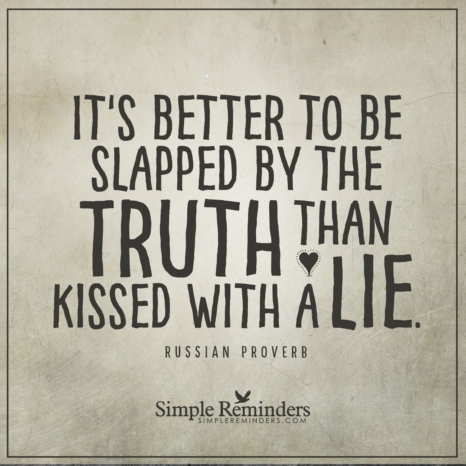 Better to be slapped by the truth It's better to be ...