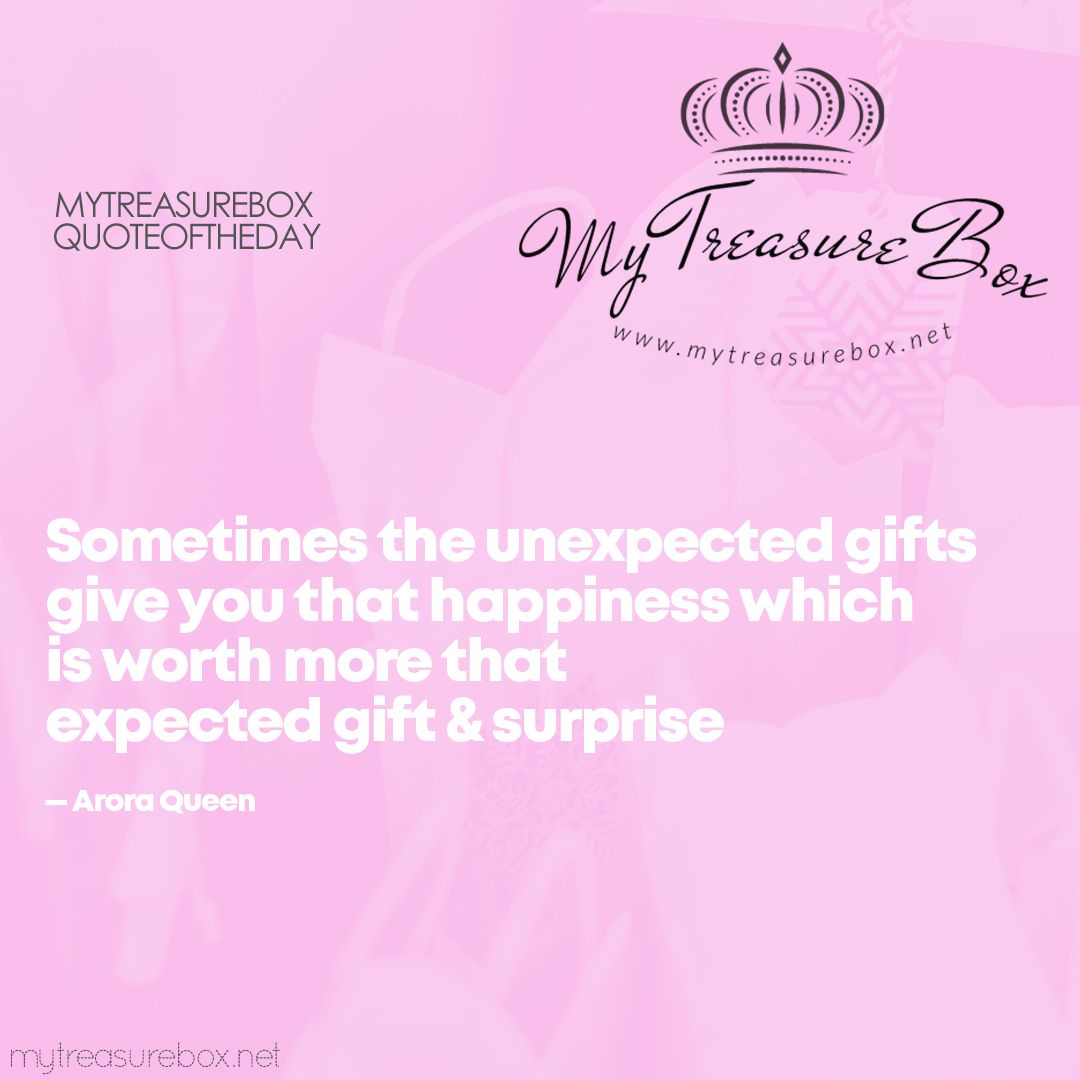 Unexpected Gifts Give You That Happiness Which Is Worth More Than Expected Gift Positive Quotes Gift Quotes Happy