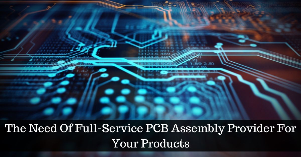 The Need Of Full Service Pcb Assembly Provider For Your Products Technology Background Printed Circuit Boards