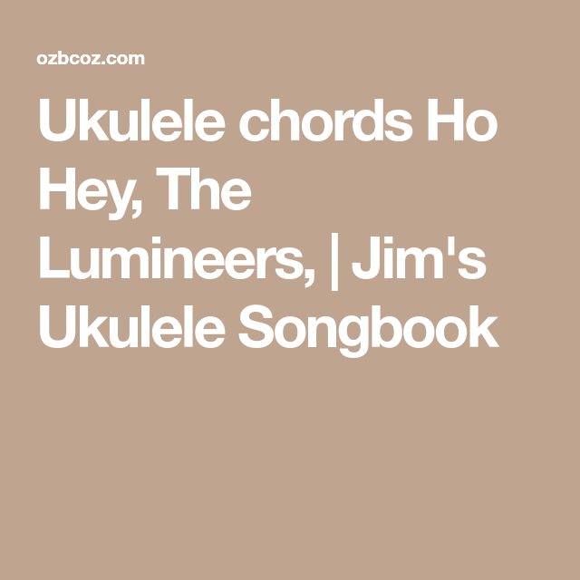 Ukulele Chords Ho Hey The Lumineers Jims Ukulele Songbook