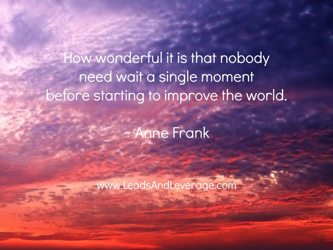 Quote Author Anne Frank Photo Credit Christina Ethridge Leadsandleverage Com Helping Real Estate Agents Ca Photo Quotes Anne Frank Email Open Rate