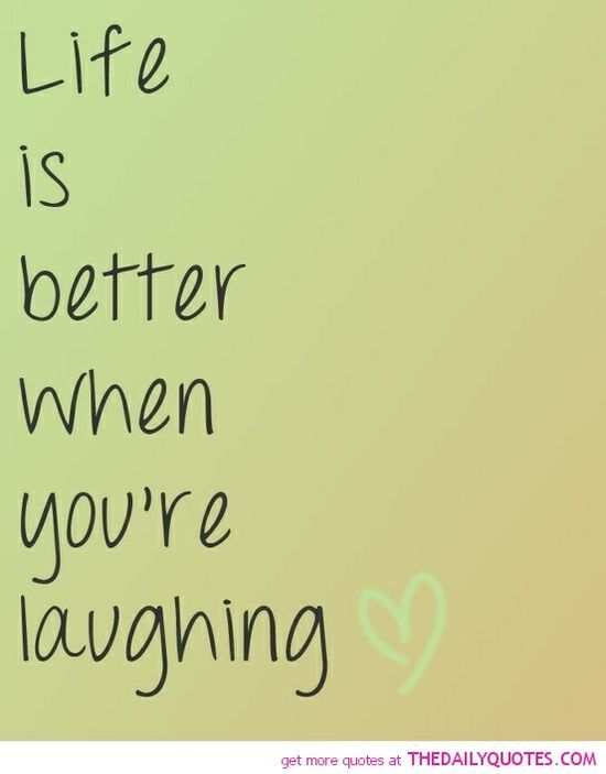 Life Is Better When You Are Laughing Laughing Quotes Happy Quotes Words