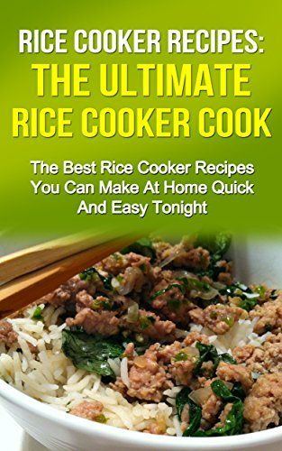 Rice Cooker Recipes: The Ultimate Rice Cooker Cookbook: The Best Rice Cooker Recipes You Can Make At Home Quick And Easy Tonight (Rice Cooker Cookbook, ... Recipes, Rice Cookbook, Rice Recipes) by Martha Twinsteal, http://www.amazon.com/dp/B00PYZP5LA/ref=cm_sw_r_pi_dp_8xKFub1FHY2GD