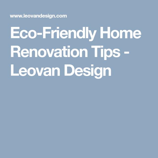 Eco Friendly Home Renovation Tips Leovan Design Dy Home