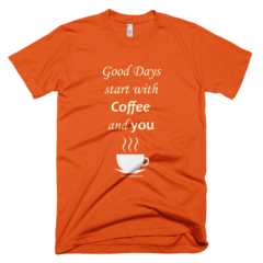 Good Days Start With Coffee and You  - Women's -  American Apparel Tee Shirt Available at JustinCaseDeck.com
