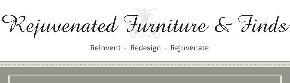Rejuvenated Furniture U0026 Finds   Reinvent   Redesign   Rejuvenate
